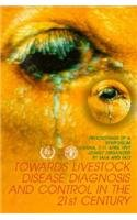 Towards Livestock Disease Diagnosis and Control in the 21st Century: International Symposium Proceedings (IAEA Proceedings Series) por International Atomic Energy Agency