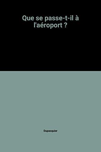 Descargar Libro Que se passe-t-il à l'aéroport ? de Dupasquier