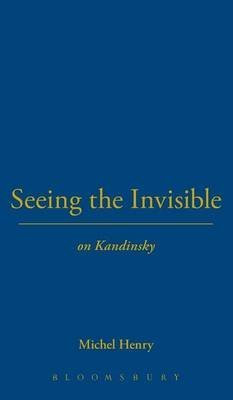 [(Seeing the Invisible : On Kandinsky)] [By (author) Michel Henry ] published on (June, 2009)