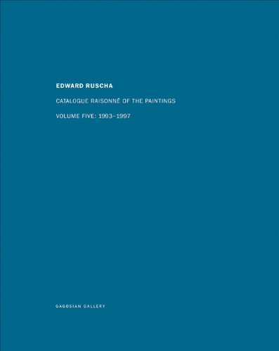 Edward Ruscha: Catalogue Raisonne of the Paintings: Volume Five: 1993 - 1997: 5