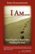 I Am...: Searching for a Soul Mate, Finding Soul