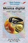 Musica digital - guia practica para usuarios - (Guia Practica Para Usuarios / Users Practical Guide) por Victor Vergara Lujan