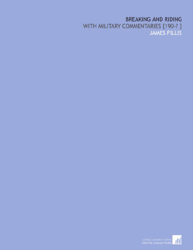 Breaking and riding: with military commentaries [190-? ] por James Fillis