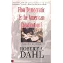 How Democratic Is the American Constitution?: Second Edition (Castle Lectures in Ethics, Politics, & Economics (Paperback))