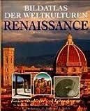 Bildatlas der Weltkulturen: Renaissance. Kunst, Geschichte und Lebensformen