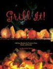 Grill It!: 100 Easy Recipes For Foods To Sear, Sizzle, And Smoke -