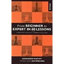 From Beginner to Expert in 40 Lessons: A Tried and Tested Way to Improve Your Chess