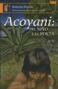Acoyani: el Nino y el Poeta/Acoyani: the Boy and the Poet (Castillo De La Lectura Naranja/Orange Reading Castle) por Roberto Peredo Fernandez