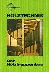 Holztechnik, Der Holztreppenbau (Europa-Fachbuchreihe für holzverarbeitende Berufe) - Walter Ehrmann, Wolfgang Nutsch