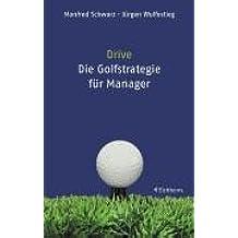 Drive - Die Golf-Strategie für Manager: Was Führungskräfte von Golfern lernen können
