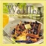 Waffles: From Morning to Midnight by Dorie Greenspan (1993-06-01)