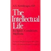 The Intellectual Life: Its Spirit, Conditions, Methods