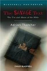 The Savage Text: The Use and Abuse of the Bible (Blackwell Manifestos) (Wiley-Blackwell Manifestos)