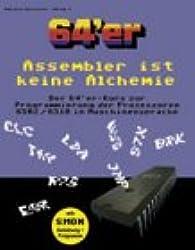 Assembler ist keine Alchemie: Der 64'er-Kurs zur Programmierung der Prozessoren 6502/6510 in Machinensprache. Mit SMON (Anleitung und Programm)