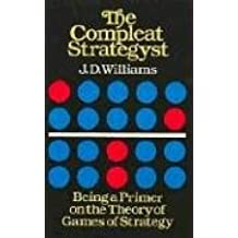 The Compleat Strategyst: Being a Primer on the Theory of Games of Strategy: Being a Primer on the Theory of Games Strategy (Dover Books on Mathematics)