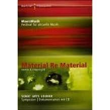 Material Re Material (remix & copyright): Texte und Statements des Symposions zur Sonic Arts Lounge. MaerzMusik 2003