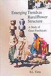 Emerging Trends in Rural Power Structure: A Study Of Gram Panchayats