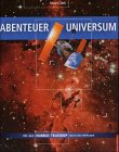 Abenteuer Universum. Mit dem Hubble-Teleskop durch den Weltraum.