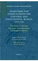Anarchism and Syndicalism in the Colonial and Postcolonial World, 1870-1940 (Studies in Global Social History)