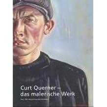 Curt Querner - das malerische Werk: Zum 100. Geburtstag des Künstlers. Katalog-Handbuch zur Ausstellung in der Dresdner Galerie Neue Meister im Albertinum, 8.4. bis 26.7.2004