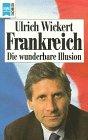 Frankreich. Die wunderbare Illusion par Wickert