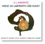 Wege im Labyrinth der Kunst: Begriffe, Daten, Stile, Aspekte, Tabellen, Werke - ein Arbeitsbuch und Nachschlagewerk - Günther J Janowitz