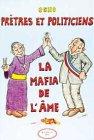 Prêtres et politiciens : La mafia de l'âme