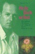 Heile Dich selbst: Die geistige Grundlage der Original Bach-Blütentherapie
