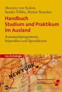 Handbuch Studium und Praktikum im Ausland: Austauschprogramme, Stipiendium und Sprachkurse