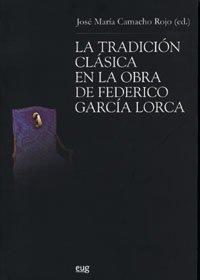 [EPUB] La tradición clásica en la obra de federico garcía lorca (teoría y crítica literarias)