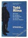 TOTO' RIINA. 30 anni di sangue da Corleone ai vertici di Cosa Nostra.