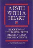 Path With a Heart: Ericksonian Utilization With Chronic and Resistant Clients