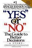 Yes or No: The Guide to Better Decisions 1st (first) Edition by Johnson, Spencer published by William Morrow Paperbacks