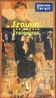 Frauen und andere Ereignisse. Publizistik und Erzählungen von 1915 bis 1970