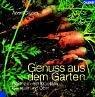 Genuss aus dem Garten: Gärtnern mit Kräutern, Gemüse und Obst