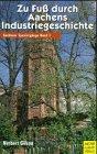 Aachener Spaziergänge. Durch Wald und Flur: Aachener Spaziergänge, Bd.5, Zu Fuß durch Aachens Industriegeschichte - Norbert Gilson