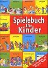 Spielebuch für Kinder - Kinderspiele, Reisespiele, Spiele für Kinderfeste und Kindergeburtstage