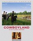 Traumziel Amerika. Cowboyland im Mittleren Westen (Edition USA)