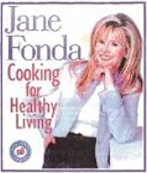 Jane Fonda: Cooking for Healthy Living - 120 Low-Fat Recipes