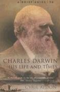 A Brief Guide to Charles Darwin, His Life and Times by Cyril Aydon (2008-01-01)