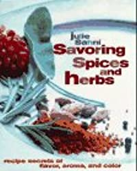 Savouring Spices and Herbs: Recipe Secrets of Flavor, Aroma and Colour