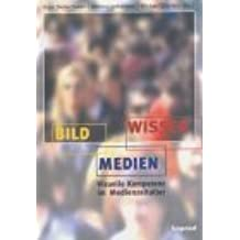 Bild /Medien /Wissen: Visuelle Kompetenz im Medienzeitalter