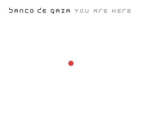 you-are-here-by-banco-de-gaia