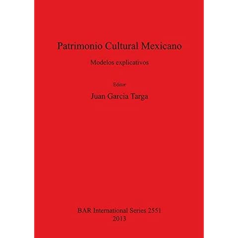Patrimonio Cultural Mexicano: Modelos Explicativos (British Archaeological Reports International