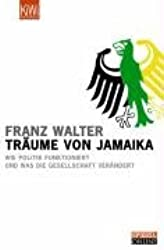 Träume von Jamaika. Wie Politik funktioniert und was die Gesellschaft verändert