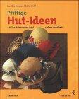 Pfiffige Hut-Ideen