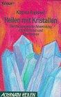 Heilen mit Kristallen. Die therapeutische Anwendung von Kristallen und Edelsteinen