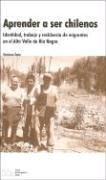 Descargar Libro Aprender a Ser Chilenos: Identidad, Trabajo y Residencia de Migrantes En El Alto Valle de Rio Negro de Veronica Trpin