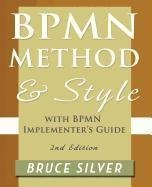 BPMN Method and Style. 2nd Edition. with BPMN Implementer's Guide: A Structured Approach for Business Process Modeling and Implementation Using BPMN 2.0 by Silver. Bruce S. ( 2011 ) Paperback