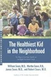 [The Healthiest Kid in the Neighborhood: Ten Ways to Get Your Family on the Right Nutritional Track] (By: William Sears) [published: September, 2006]